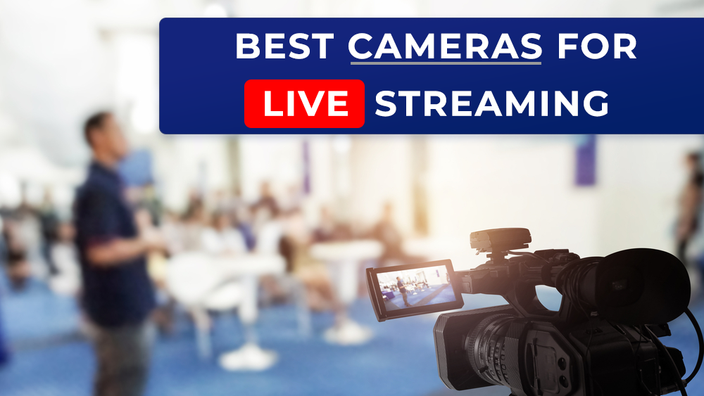 10+ Best Cameras For Live Streaming